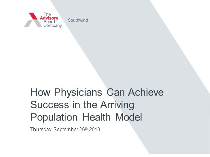 How Physicians Can Achieve Success in the Arriving Population Health Model Thursday, September 26 th 2013