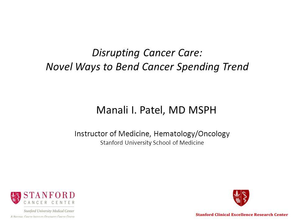 Disrupting Cancer Care: Novel Ways to Bend Cancer Spending Trend Manali I.