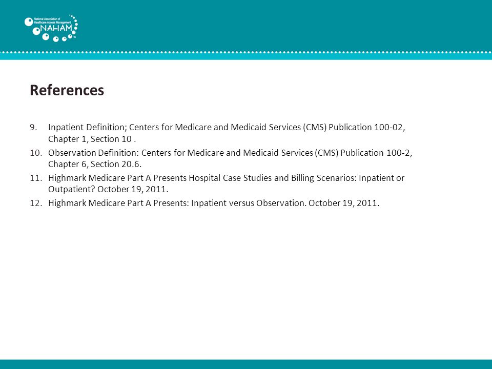 References 9.Inpatient Definition; Centers for Medicare and Medicaid Services (CMS) Publication 100-02, Chapter 1, Section 10.