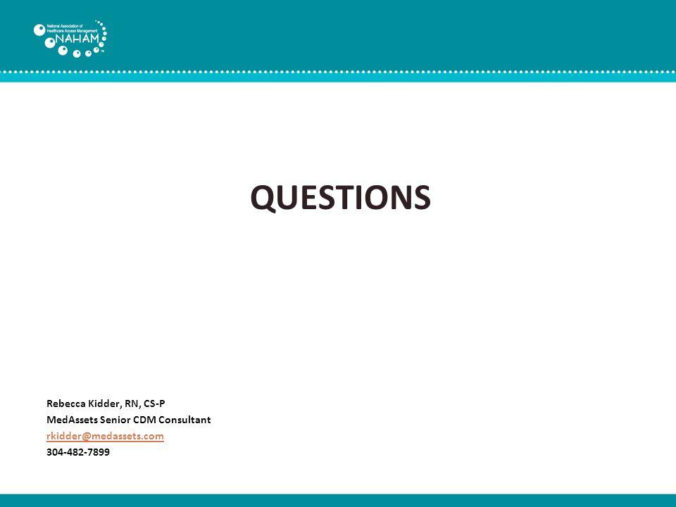 QUESTIONS Rebecca Kidder, RN, CS-P MedAssets Senior CDM Consultant rkidder@medassets.com 304-482-7899