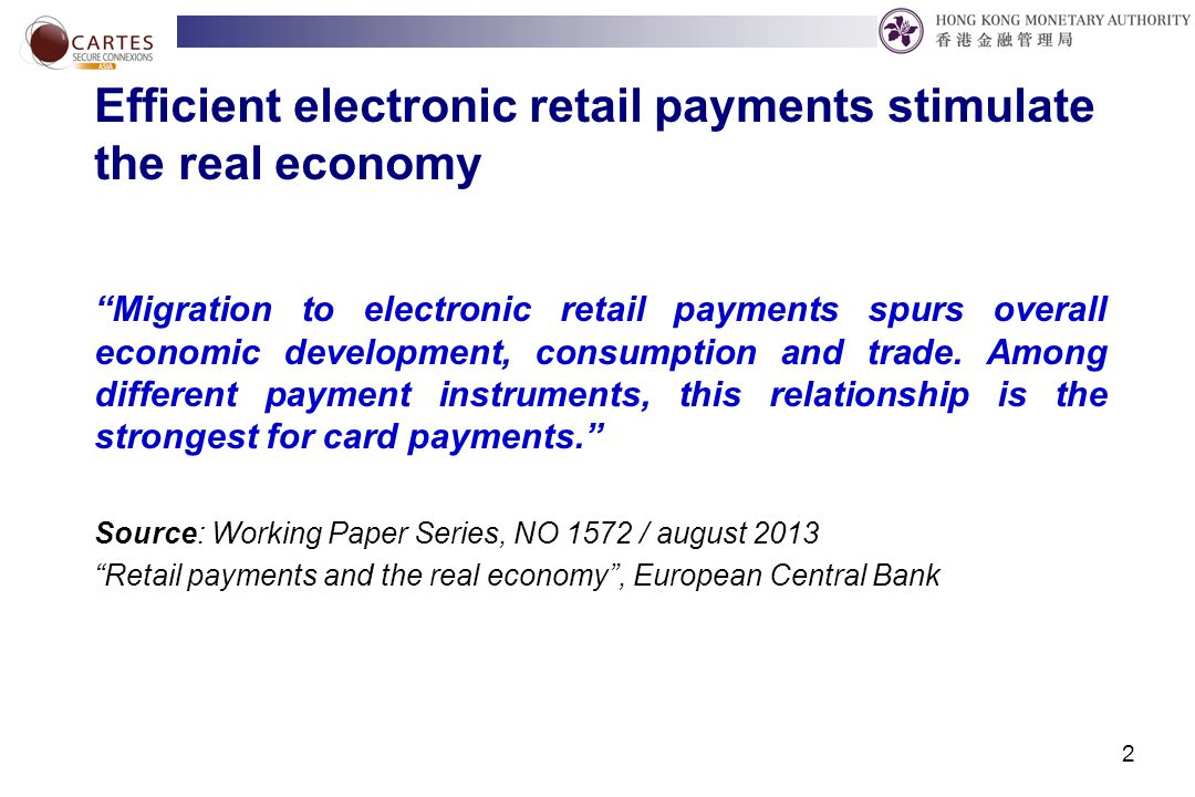 Efficient electronic retail payments stimulate the real economy Migration to electronic retail payments spurs overall economic development, consumption and trade.
