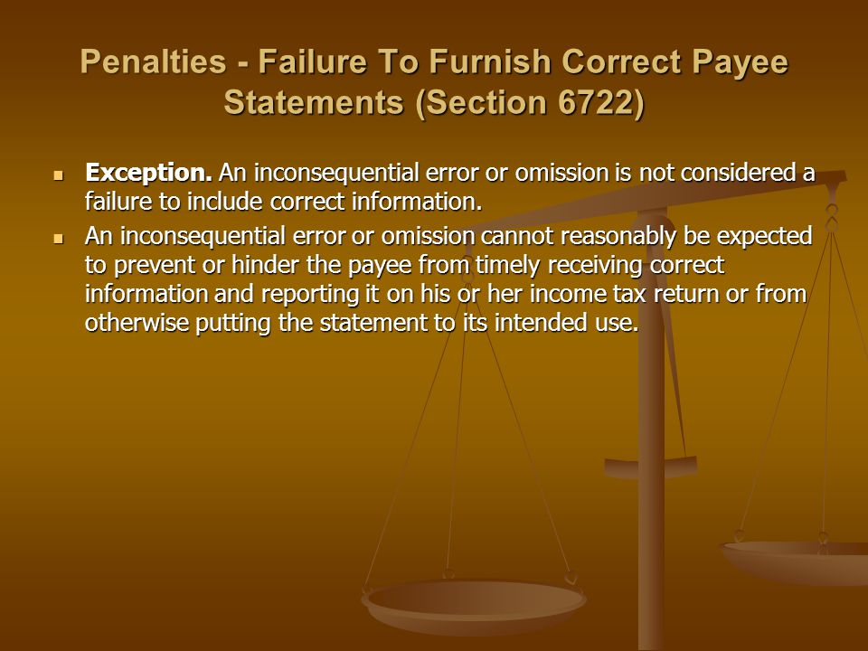 Penalties - Failure To Furnish Correct Payee Statements (Section 6722) Exception.