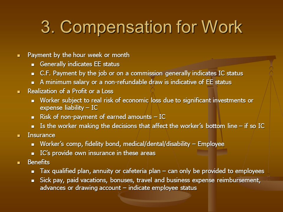 3. Compensation for Work Payment by the hour week or month Payment by the hour week or month Generally indicates EE status Generally indicates EE stat