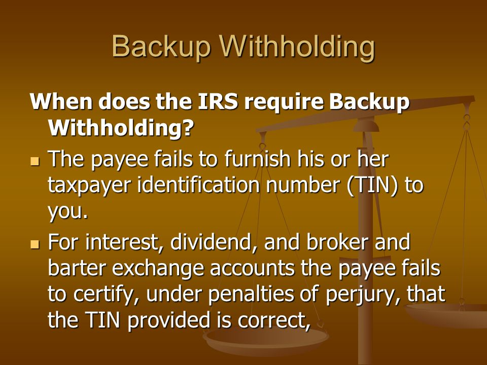 Backup Withholding When does the IRS require Backup Withholding.