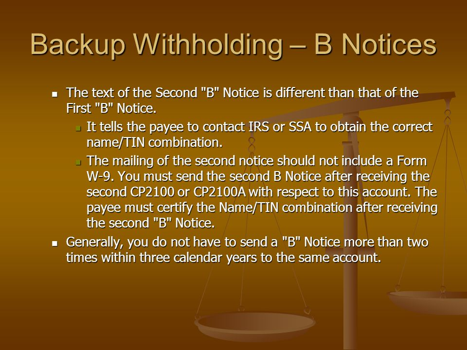 Backup Withholding – B Notices The text of the Second B Notice is different than that of the First B Notice.