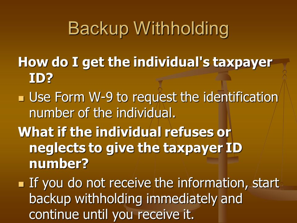 Backup Withholding How do I get the individual s taxpayer ID.