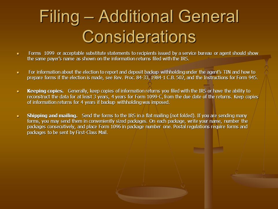 Filing – Additional General Considerations Forms 1099 or acceptable substitute statements to recipients issued by a service bureau or agent should show the same payer s name as shown on the information returns filed with the IRS.