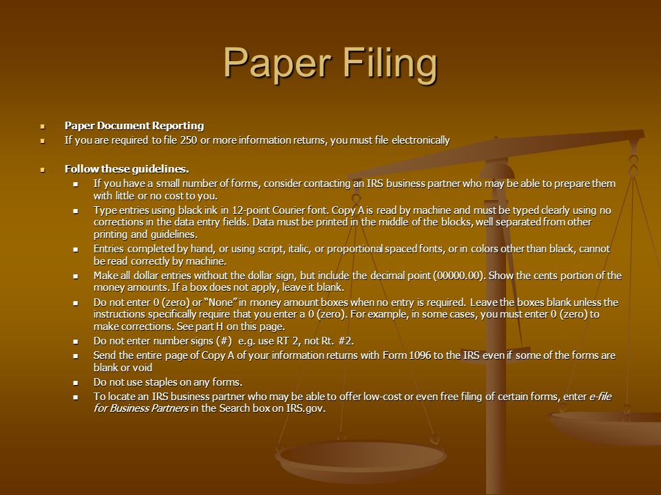 Paper Filing Paper Document Reporting Paper Document Reporting If you are required to file 250 or more information returns, you must file electronically If you are required to file 250 or more information returns, you must file electronically Follow these guidelines.