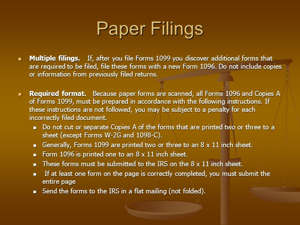 Paper Filings Multiple filings. If, after you file Forms 1099 you discover additional forms that are required to be filed, file these forms with a new