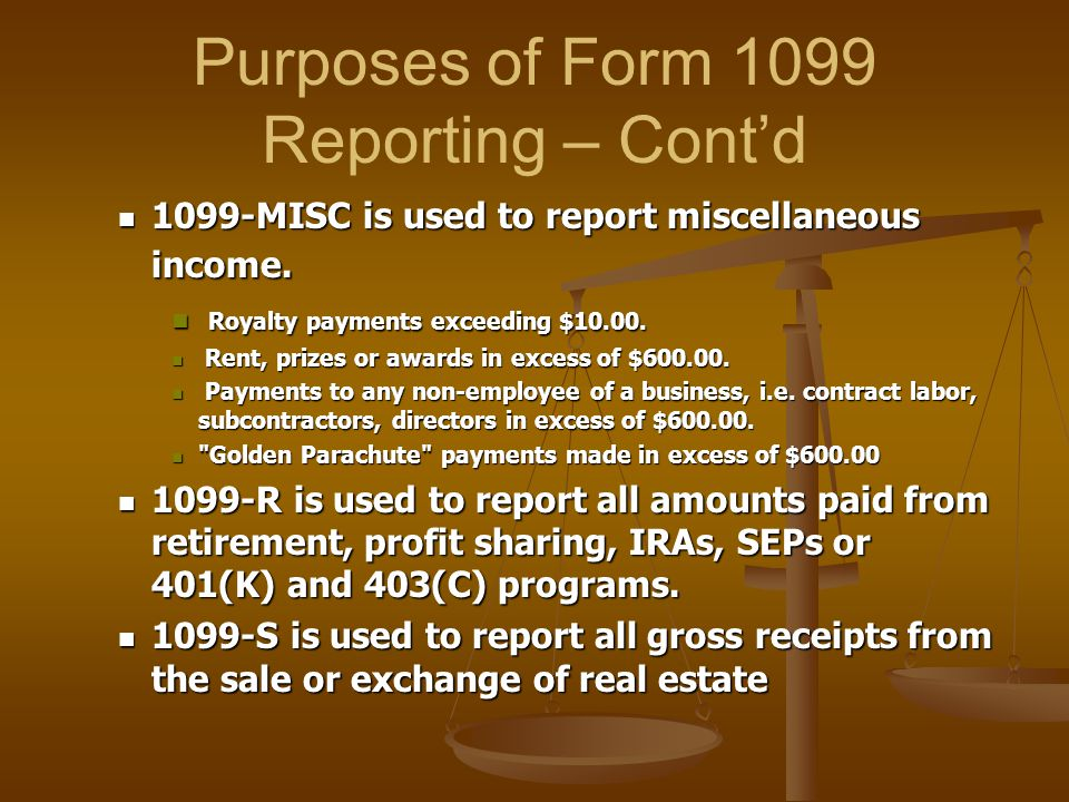 Purposes of Form 1099 Reporting – Cont'd 1099-MISC is used to report miscellaneous income.