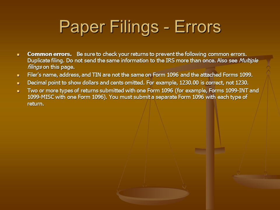 Paper Filings - Errors Common errors. Be sure to check your returns to prevent the following common errors. Duplicate filing. Do not send the same inf