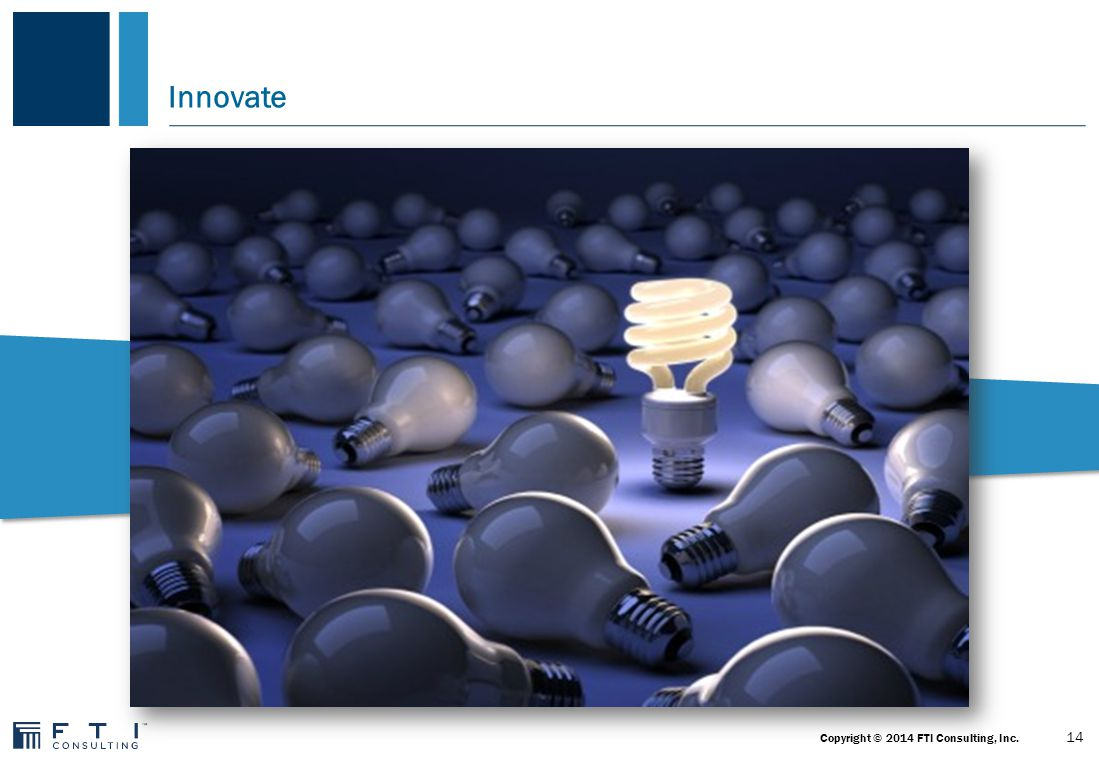 Innovate 14 Copyright © 2014 FTI Consulting, Inc.