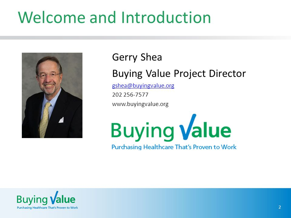 Welcome and Introduction 2 Gerry Shea Buying Value Project Director gshea@buyingvalue.org 202 256-7577 www.buyingvalue.org