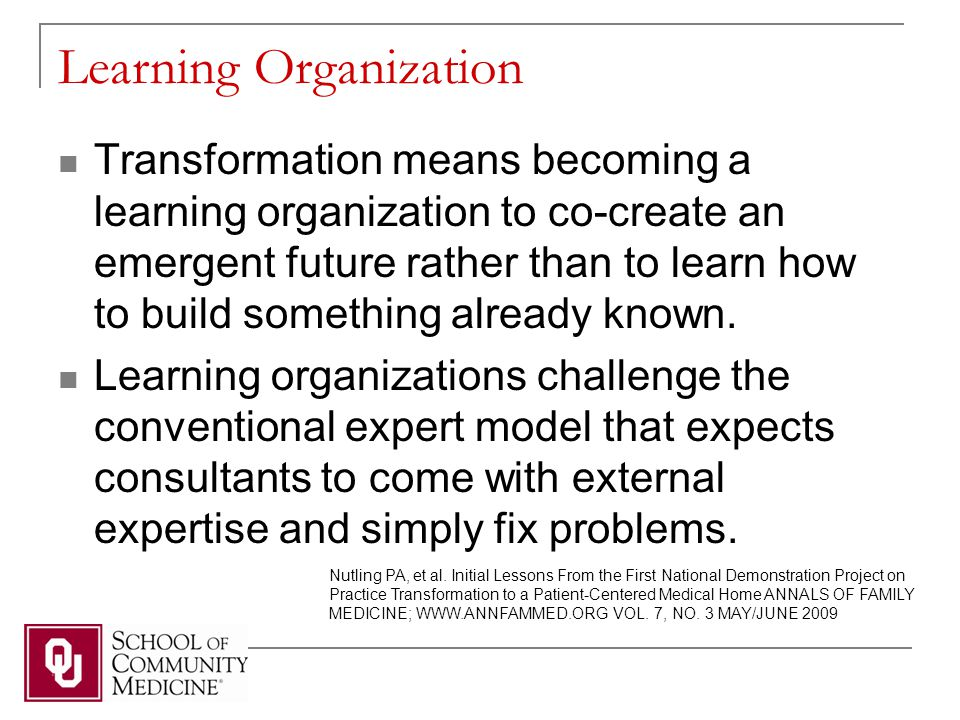 Learning Organization Transformation means becoming a learning organization to co-create an emergent future rather than to learn how to build something already known.