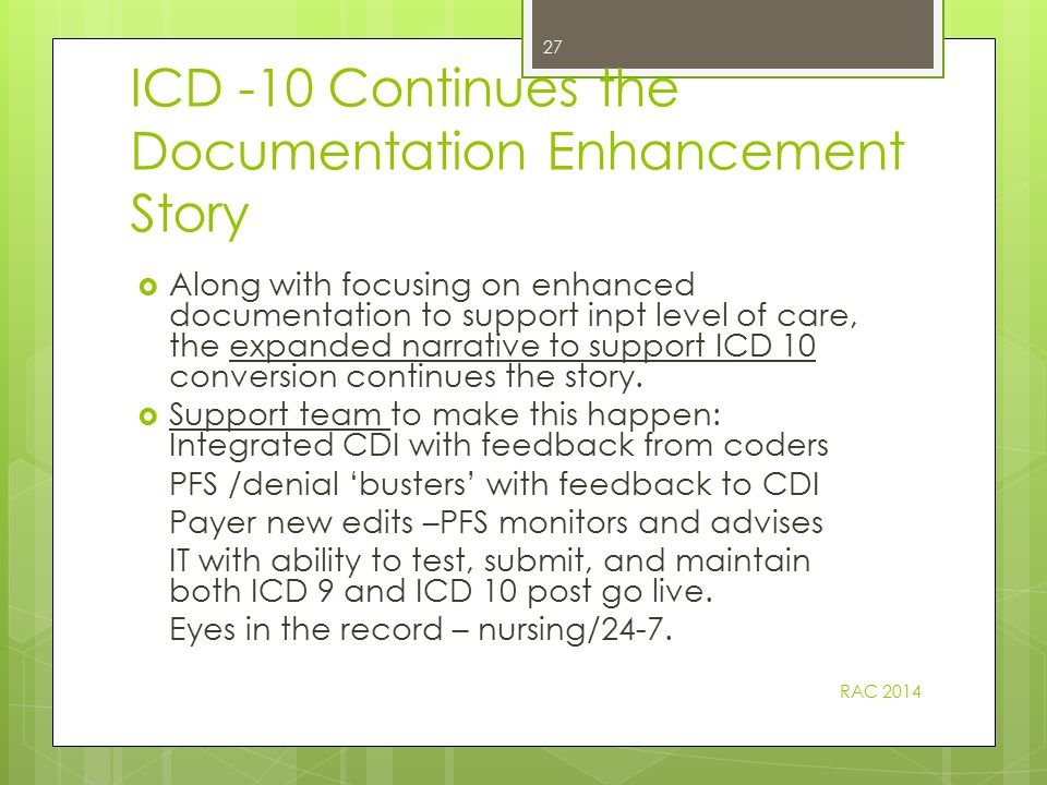 And then there was ICD -10 26  Easy ways to show new way of documenting  Better documentation = ques, auditing to 'see' at risk, ongoing support  Track and trend queries to incorporate into training  Specialty specific training.