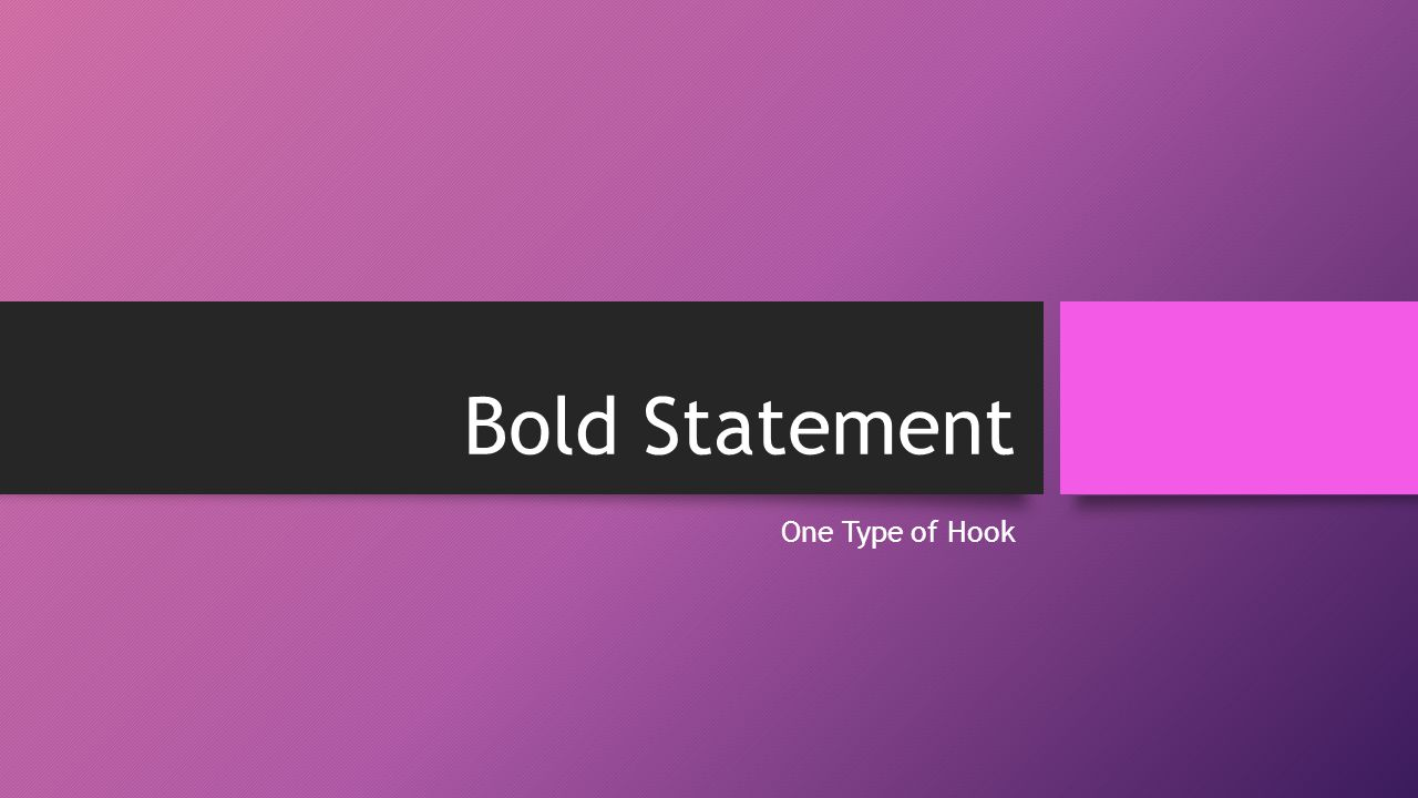 Bold Statement One Type of Hook