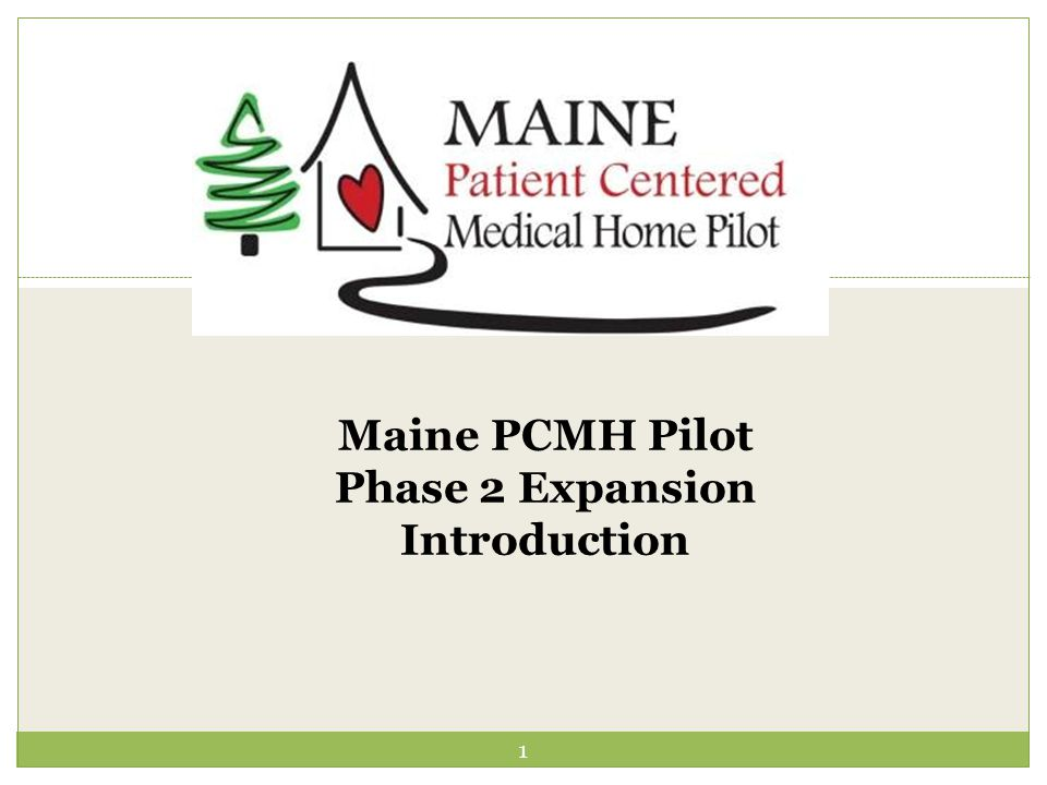Maine PCMH Pilot Phase 2 Expansion Introduction 1