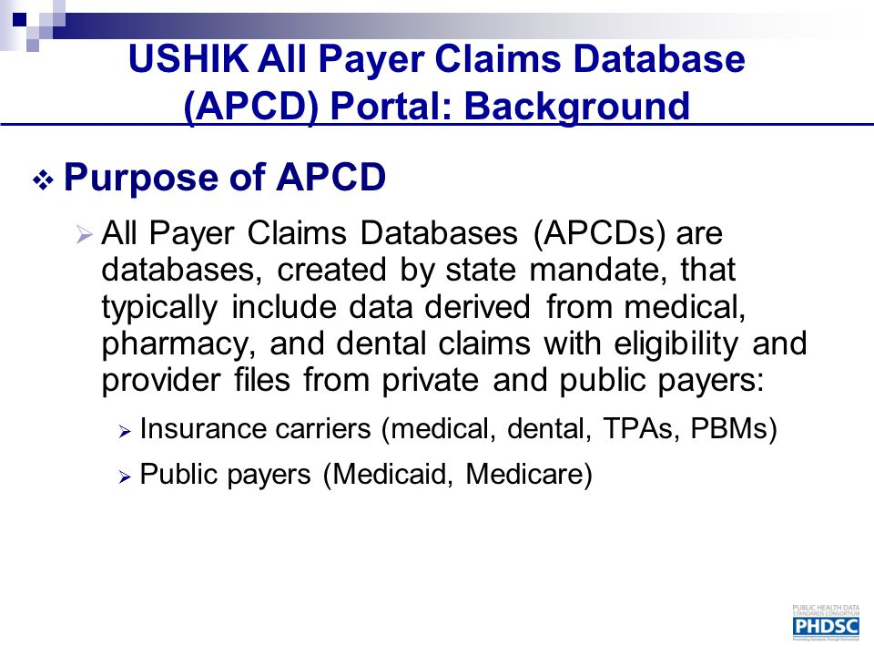 USHIK All Payer Claims Database (APCD) Portal: Background  Purpose of APCD  All Payer Claims Databases (APCDs) are databases, created by state manda