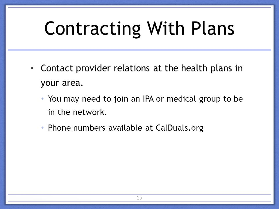Contracting With Plans Contact provider relations at the health plans in your area.