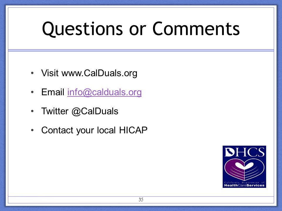 Questions or Comments Visit    Contact your local HICAP 35