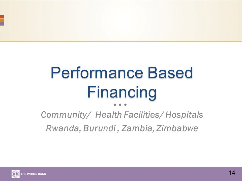 Performance Based Financing Community/ Health Facilities/ Hospitals Rwanda, Burundi, Zambia, Zimbabwe 14