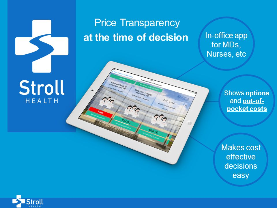 1 Price Transparency at the time of decision In-office app for MDs, Nurses, etc Shows options and out-of- pocket costs Makes cost effective decisions easy