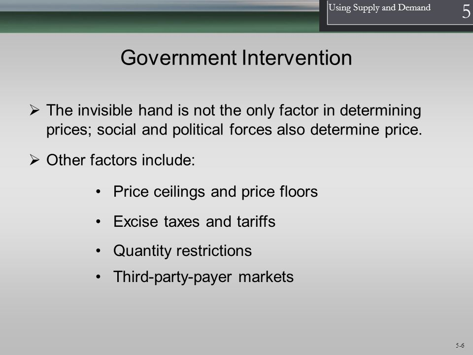 1 Using Supply and Demand 5 5-6 Government Intervention Price ceilings and price floors Third-party-payer markets Excise taxes and tariffs Quantity re
