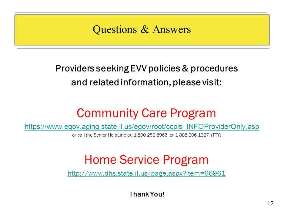 12 Questions & Answers Providers seeking EVV policies & procedures and related information, please visit: Community Care Program https://www.egov.agin