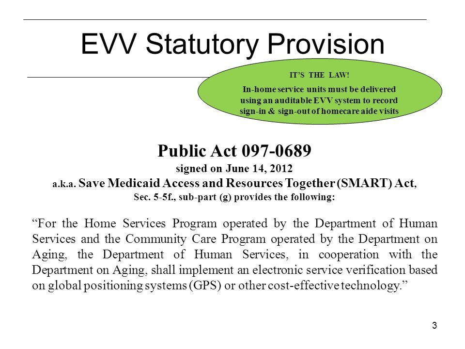 3 Public Act 097-0689 signed on June 14, 2012 a.k.a. Save Medicaid Access and Resources Together (SMART) Act, Sec. 5-5f., sub-part (g) provides the fo