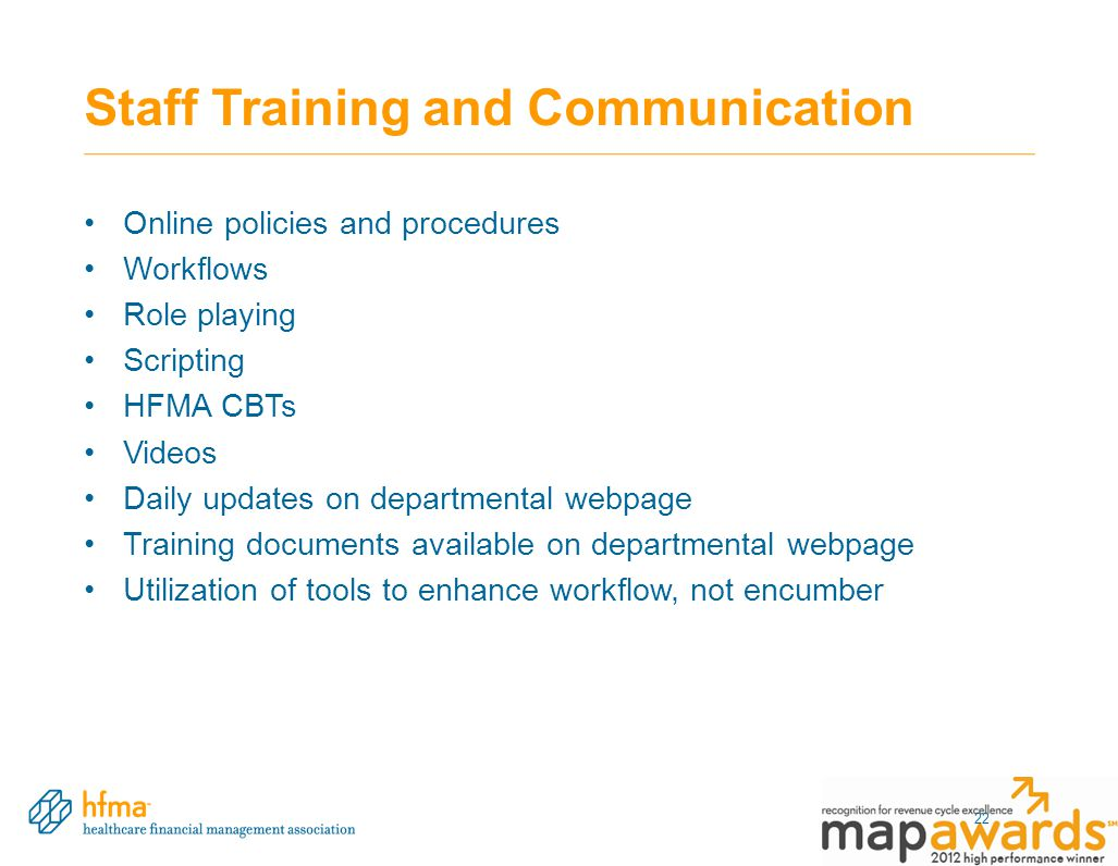 Staff Training and Communication Online policies and procedures Workflows Role playing Scripting HFMA CBTs Videos Daily updates on departmental webpag