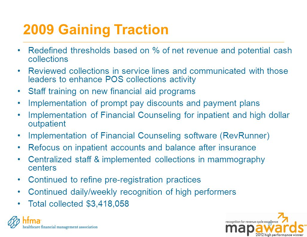 2009 Gaining Traction Redefined thresholds based on % of net revenue and potential cash collections Reviewed collections in service lines and communic