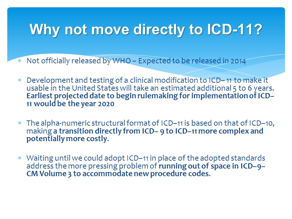  Not officially released by WHO – Expected to be released in 2014  Development and testing of a clinical modification to ICD– 11 to make it usable i