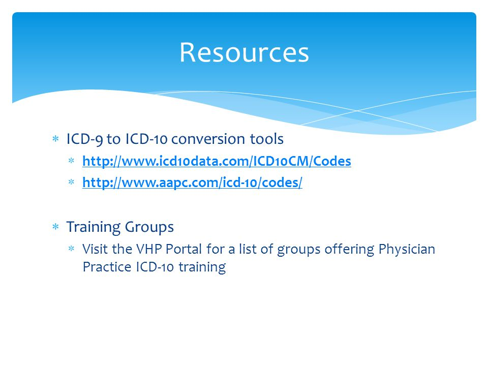  ICD-9 to ICD-10 conversion tools  http://www.icd10data.com/ICD10CM/Codes http://www.icd10data.com/ICD10CM/Codes  http://www.aapc.com/icd-10/codes/