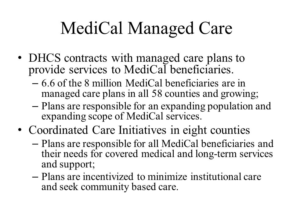 MediCal Managed Care DHCS contracts with managed care plans to provide services to MediCal beneficiaries.