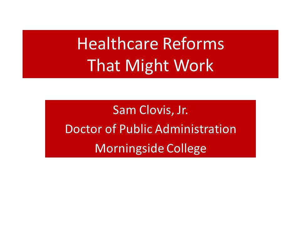 Healthcare Reforms That Might Work Sam Clovis, Jr.