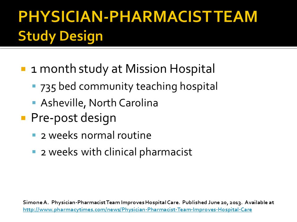  1 month study at Mission Hospital  735 bed community teaching hospital  Asheville, North Carolina  Pre-post design  2 weeks normal routine  2 weeks with clinical pharmacist Simone A.