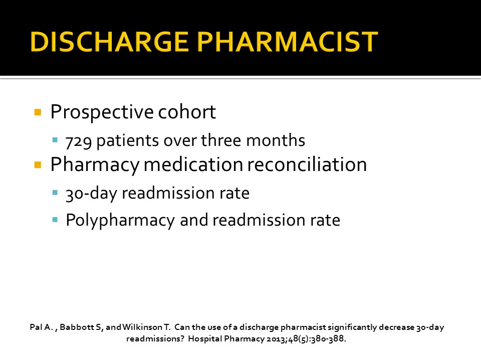  Prospective cohort  729 patients over three months  Pharmacy medication reconciliation  30-day readmission rate  Polypharmacy and readmission rate Pal A., Babbott S, and Wilkinson T.