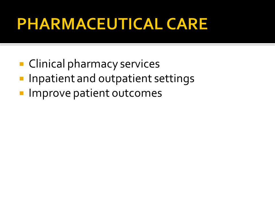  Clinical pharmacy services  Inpatient and outpatient settings  Improve patient outcomes