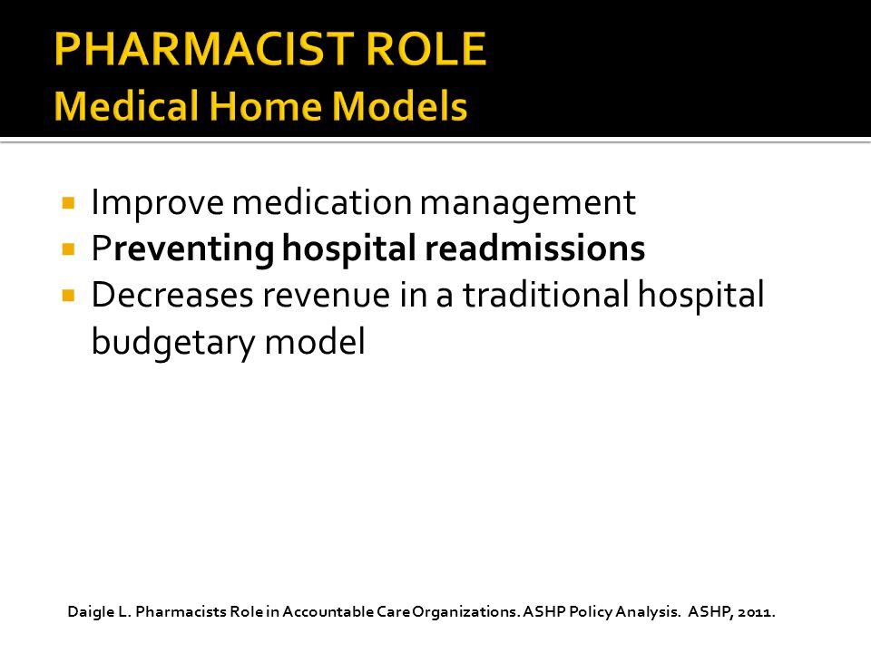  Improve medication management  Preventing hospital readmissions  Decreases revenue in a traditional hospital budgetary model Daigle L.