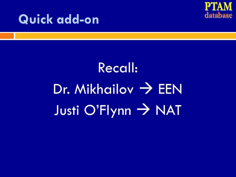 Quick add-on Recall: Dr. Mikhailov  EEN Justi O'Flynn  NAT