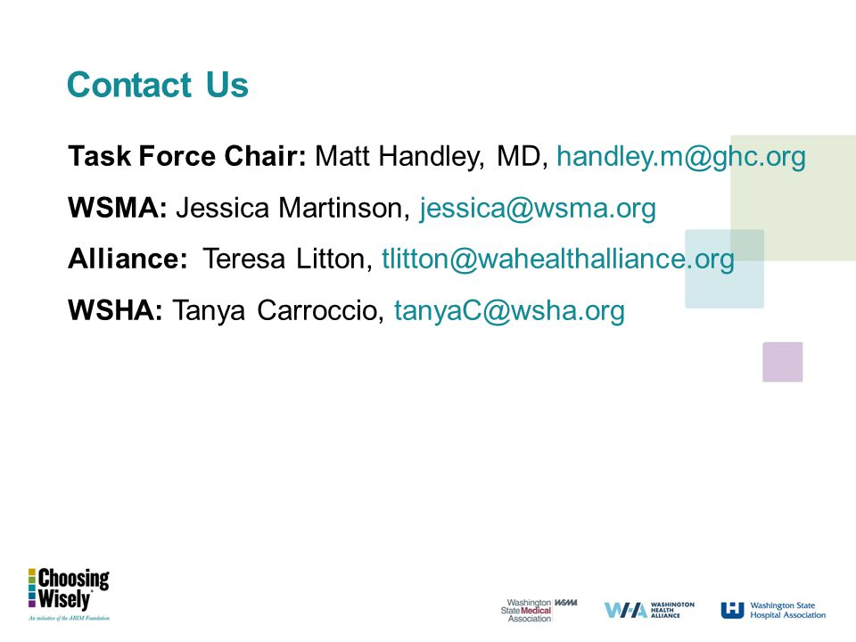 Contact Us Task Force Chair: Matt Handley, MD, handley.m@ghc.org WSMA: Jessica Martinson, jessica@wsma.org Alliance: Teresa Litton, tlitton@wahealthal