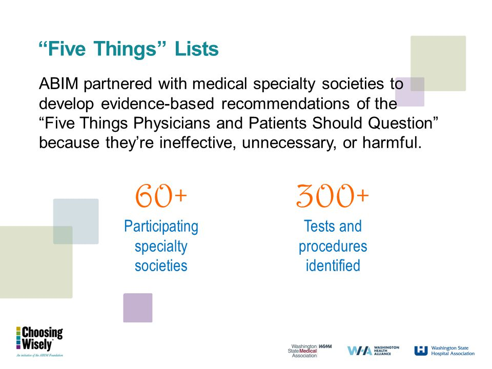 """Five Things"" Lists ABIM partnered with medical specialty societies to develop evidence-based recommendations of the ""Five Things Physicians and Patie"