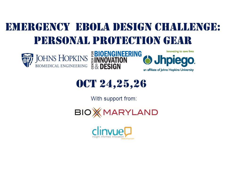 EMERGENCY EBOLA DESIGN CHALLENGE: personal Protection Gear OCT 24,25,26 With support from: