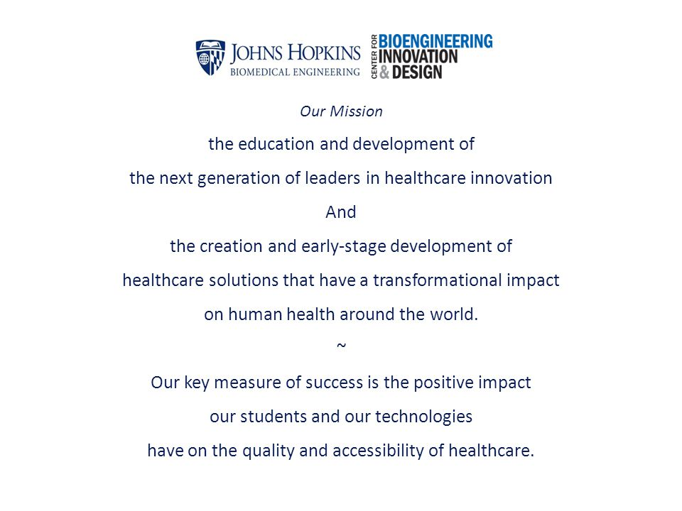 Our Mission the education and development of the next generation of leaders in healthcare innovation And the creation and early-stage development of h