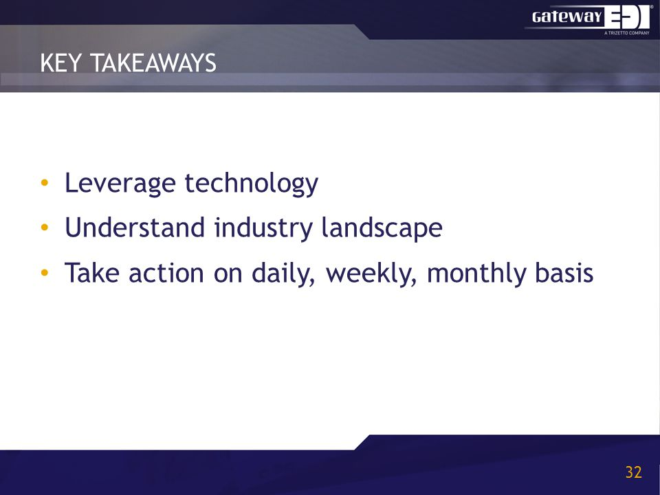 KEY TAKEAWAYS 32 Leverage technology Understand industry landscape Take action on daily, weekly, monthly basis