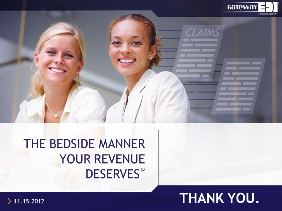 THANK YOU. THE BEDSIDE MANNER YOUR REVENUE DESERVES ™ 11.15.2012
