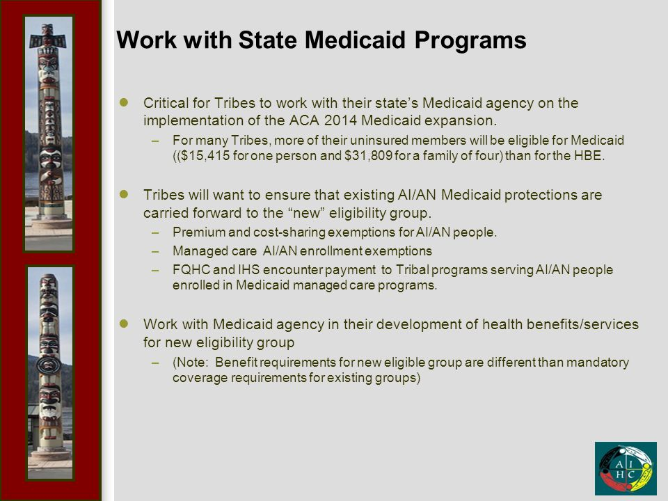 Work with State Medicaid Programs Critical for Tribes to work with their state's Medicaid agency on the implementation of the ACA 2014 Medicaid expansion.