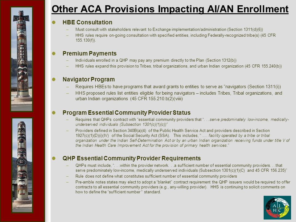 Other ACA Provisions Impacting AI/AN Enrollment HBE Consultation –Must consult with stakeholders relevant to Exchange implementation/administration (S