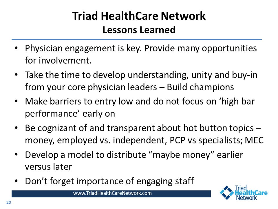www.TriadHealthCareNetwork.com Physician engagement is key. Provide many opportunities for involvement. Take the time to develop understanding, unity