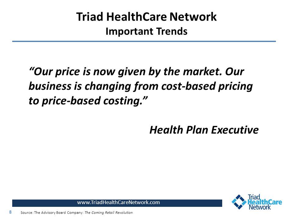 "Triad HealthCare Network Important Trends www.TriadHealthCareNetwork.com 8 8 Source: The Advisory Board Company: The Coming Retail Revolution ""Our pri"